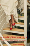 a world of love and envy: short stories, flash fiction, and poetry by Kathy Handley