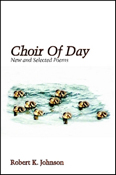 Choir Of Day by Robert K. Johnson