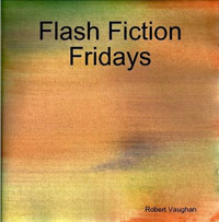 Flash Fiction Fridays Edited by Robert Vaughan
