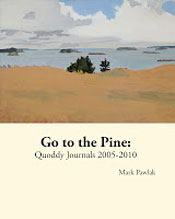 Go to the Pine: Quoddy Journals 2005-2010 by Mark Pawlak