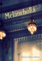 Melancholia(An Essay) by Kristina Maria Darling