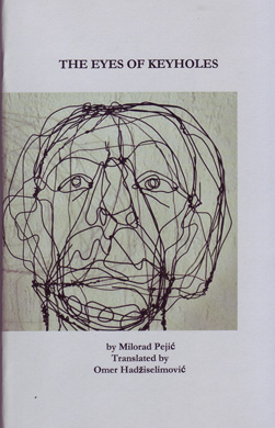 THE EYES OF KEYHOLES by Milorad Pejić Translated by Omer Hadžiselimovic