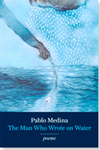 The Man Who Wrote on Water by Pablo Medina
