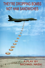 Their Dropping Bombs Not Ham Sandwiches by Michael Nash