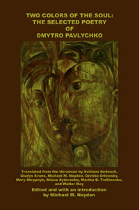 Two Colors of the Soul: The Selected Poetry of Dmytro Pavlychko, Edited and with an introduction by Michael M. Naydan